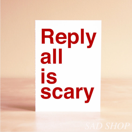 Funny art quote prints: Reply All is Scary at sadshop | cool mom picks