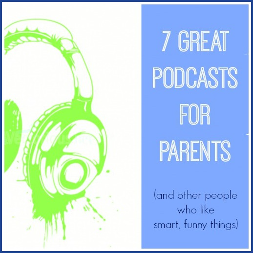 7 of the best podcasts for parents. And other people who like listening to smart, fun things.