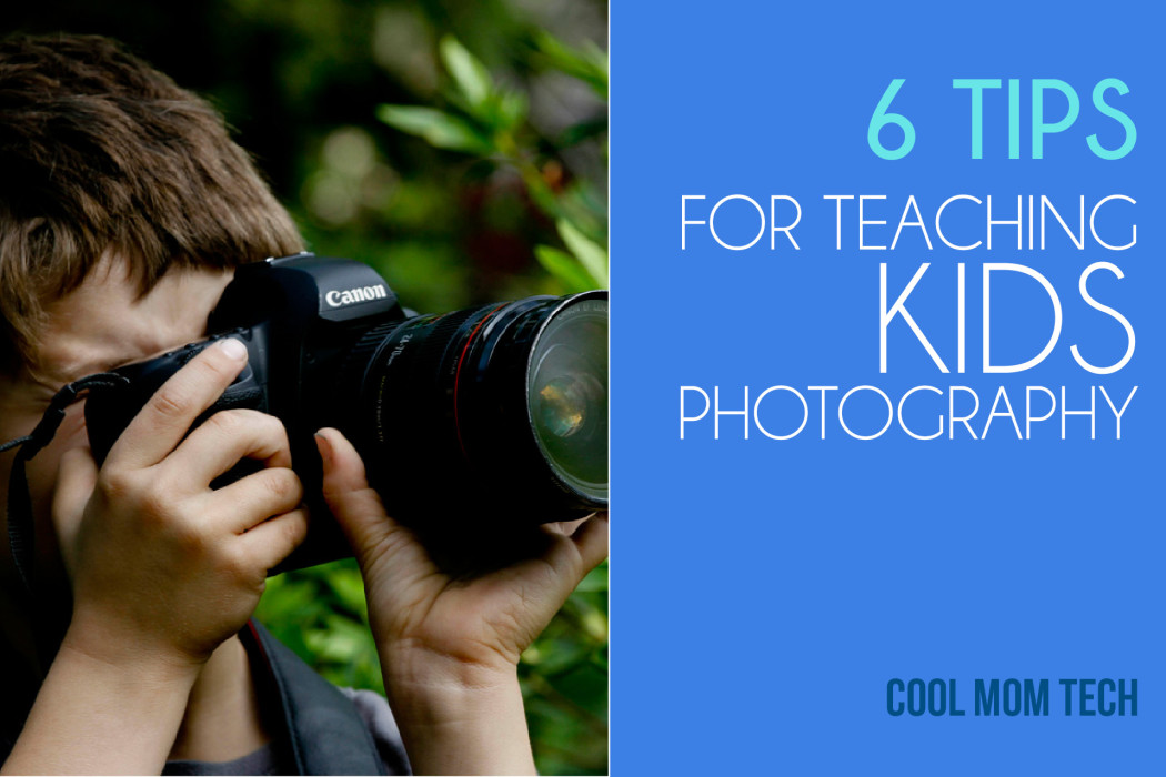 6 tips for teaching kids photography | coolmomtech.com