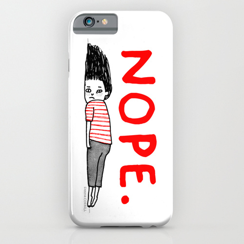 NOPE. Case from Society6. We are feeling this.