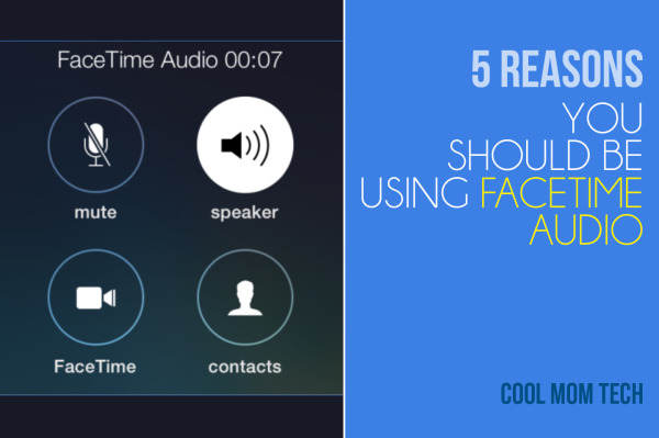 5 smart reasons to consider using FaceTime Audio instead of calls | CoolMomTech.com