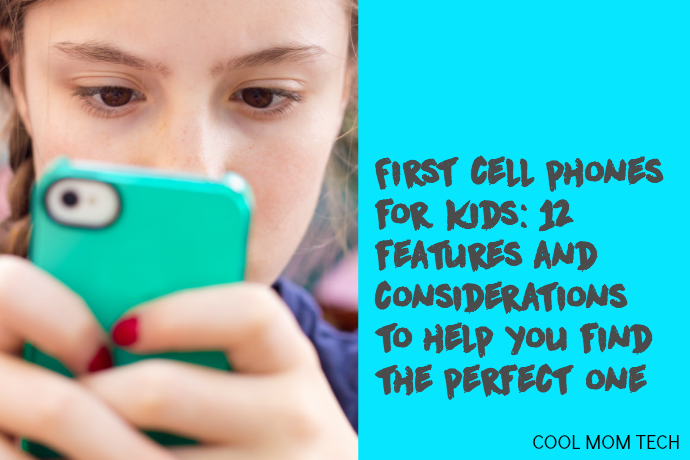 First cell phones for kids: 12 features and considerations to help you find the perfect one.