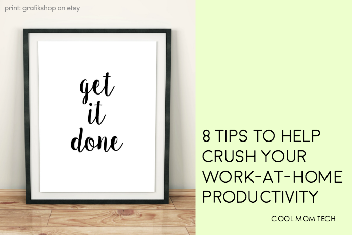8 simple, smart tips to help work-at-home parents crush productivity and get more done in less time.