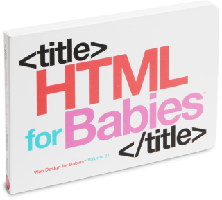 HTML for Babies: Starting the web geekery early