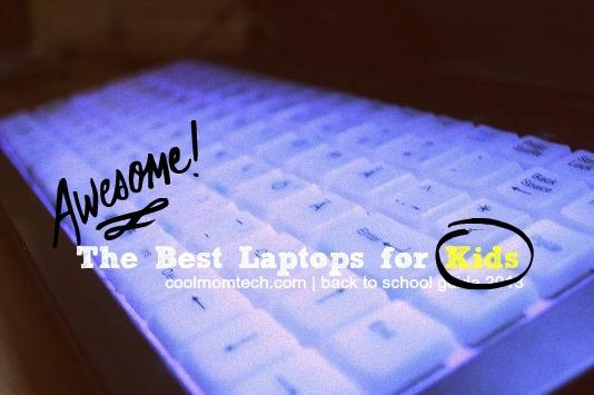 Best laptops for kids: Back to School Tech Guide 2013