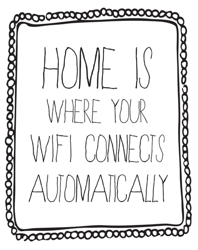 There's no place like home because WiFi.