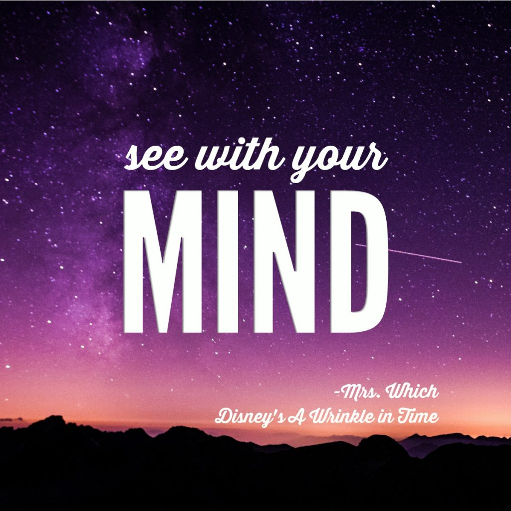 See with your mind - Mrs. Which, Disney's a Wrinkle In Time | inspiring quotes for curious kids