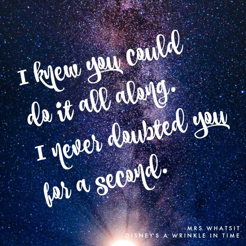 "Inspirational quotes for science loving kids: ""I knew you could do it all along"" = Mrs. Whatsit, Disney's A Wrinkle In Time"