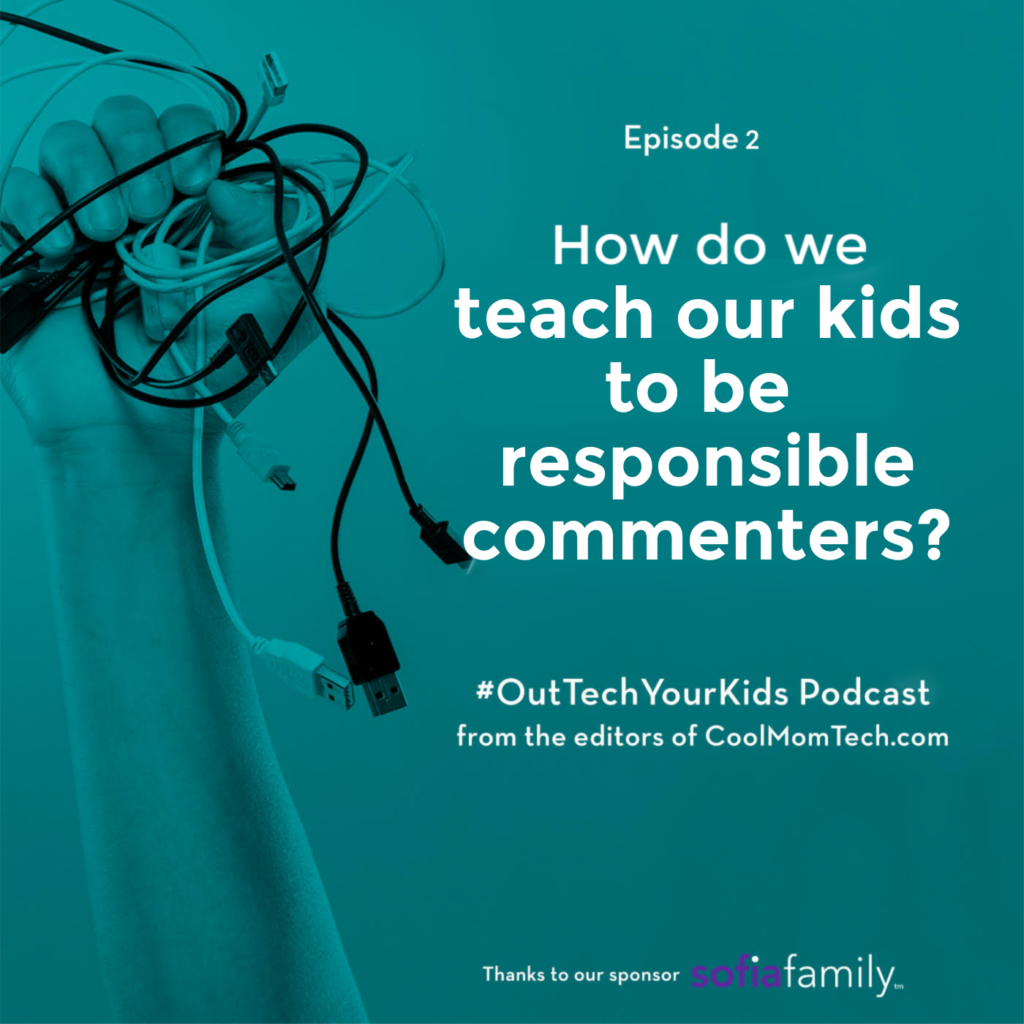 How do we teach our kids to be responsible commenters? | Out Tech Your Kids offers terrific tips for parents in under 15 minutes