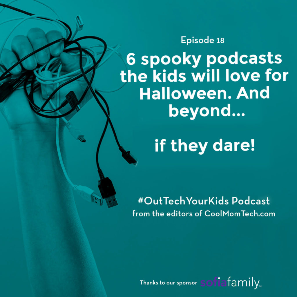 6 of the coolest spookiest podcasts for kids, if you dare | Out-Tech Your Kids Ep 18