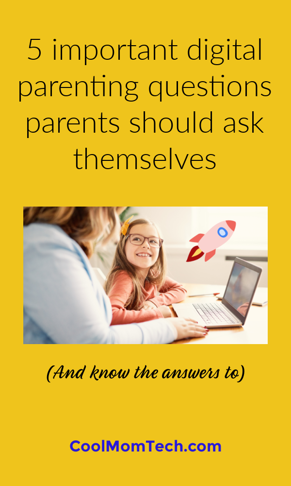 5 important digital parenting questions parents should know the answers to