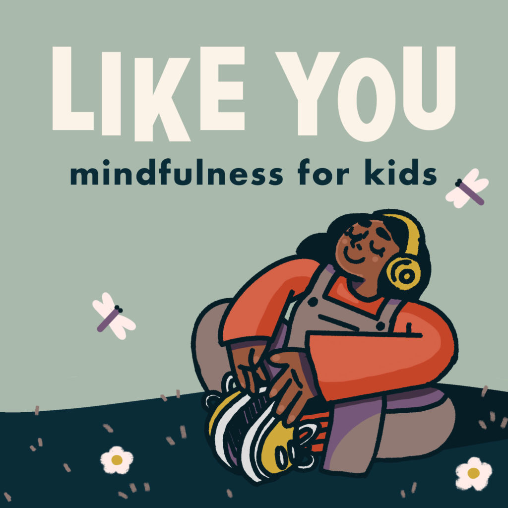Excellent mindfulness podcasts for kids: Like You: Mindfulness for Kids